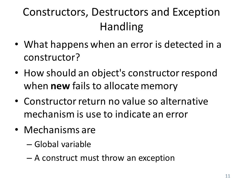 11 Constructors, Destructors and Exception Handling What happens when an error is detected in a constructor? How should an object's constructor respon