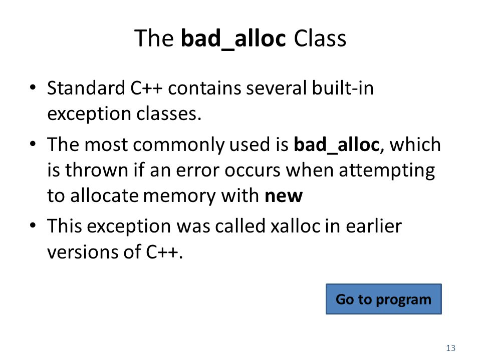 13 The bad_alloc Class Standard C++ contains several built-in exception classes. The most commonly used is bad_alloc, which is thrown if an error occu