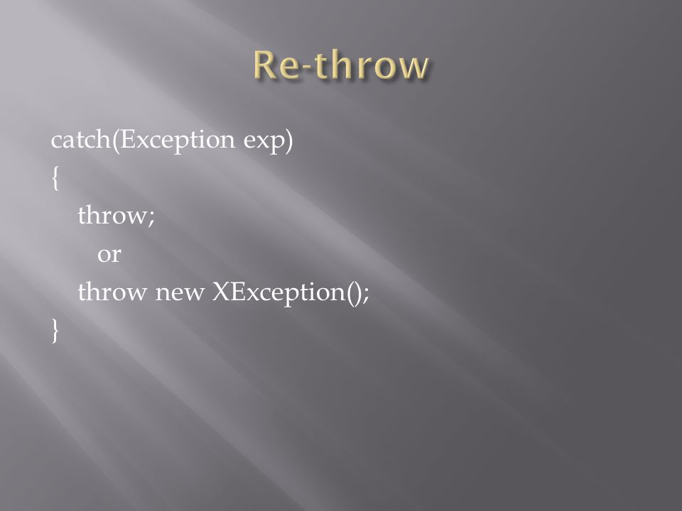 catch(Exception exp) { throw; or throw new XException(); }