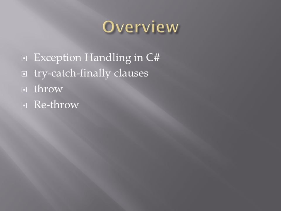  Exception Handling in C#  try-catch-finally clauses  throw  Re-throw