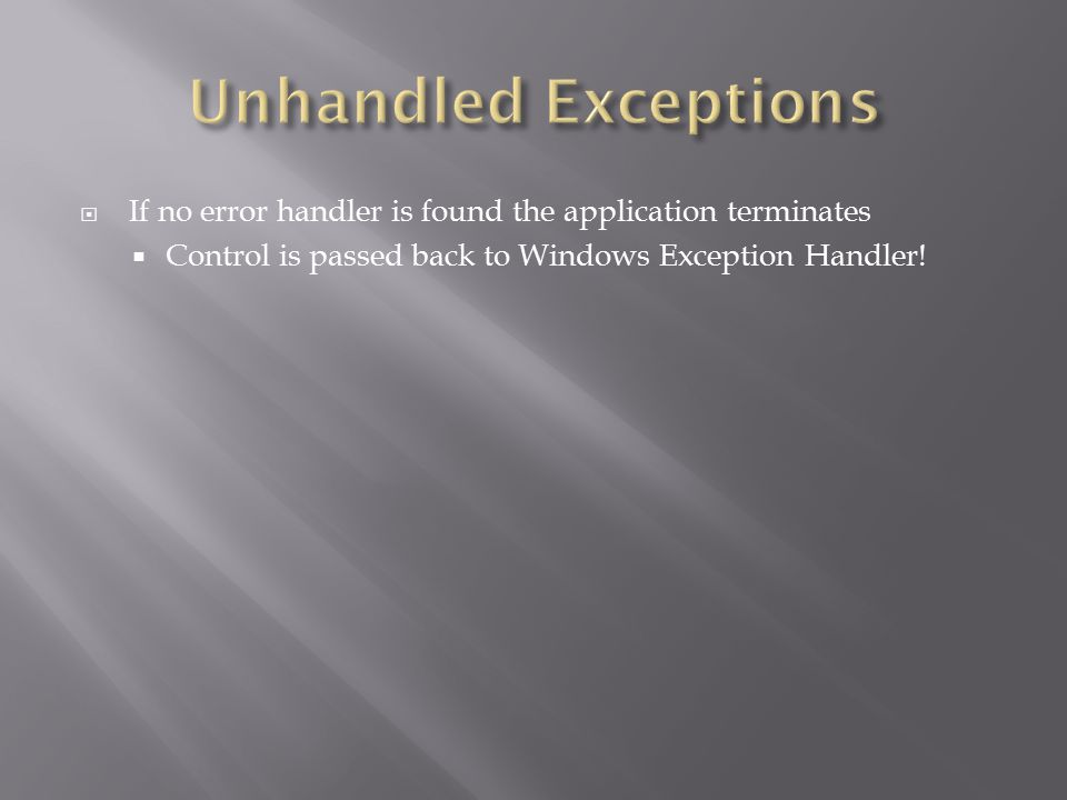  If no error handler is found the application terminates  Control is passed back to Windows Exception Handler!