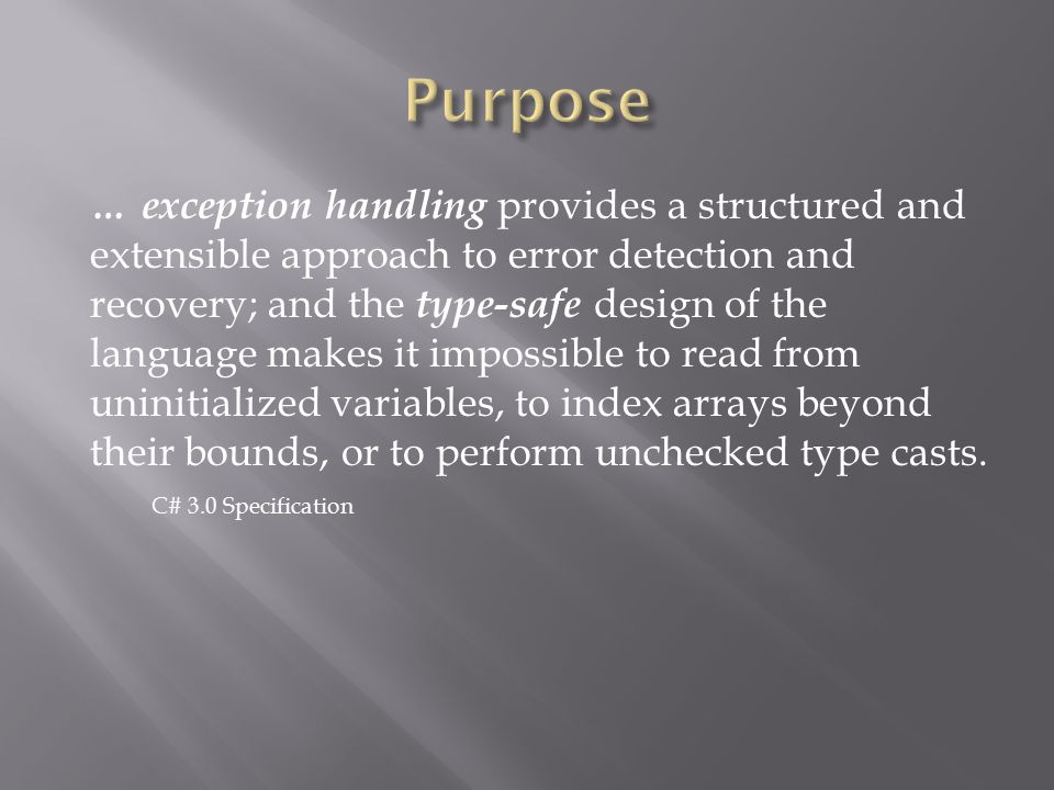 … exception handling provides a structured and extensible approach to error detection and recovery; and the type-safe design of the language makes it