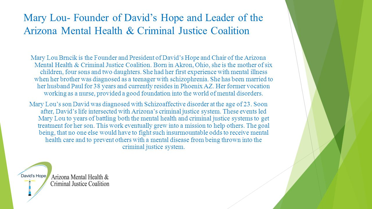 Mary Lou- Founder of David's Hope and Leader of the Arizona Mental Health & Criminal Justice Coalition Mary Lou Brncik is the Founder and President of