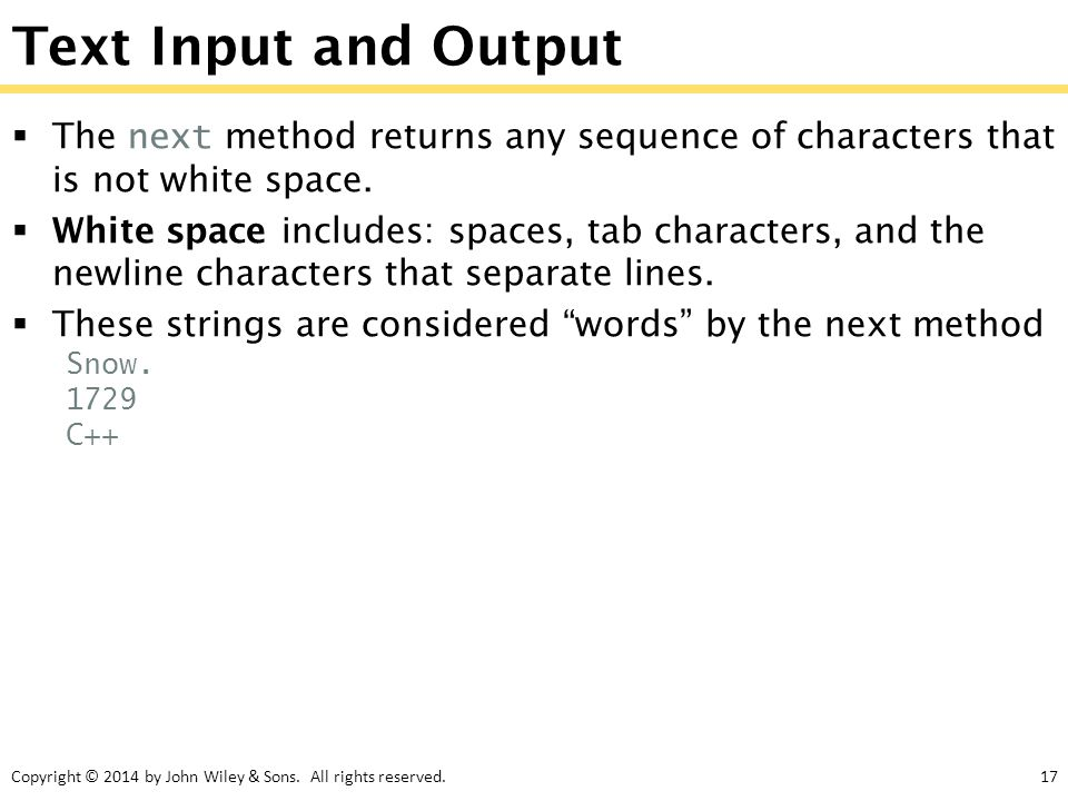 Copyright © 2014 by John Wiley & Sons. All rights reserved.17 Text Input and Output  The next method returns any sequence of characters that is not w