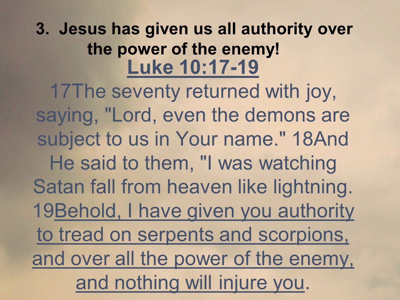 Luke 10:17-19 17The seventy returned with joy, saying, Lord, even the demons are subject to us in Your name. 18And He said to them, I was watching Satan fall from heaven like lightning.