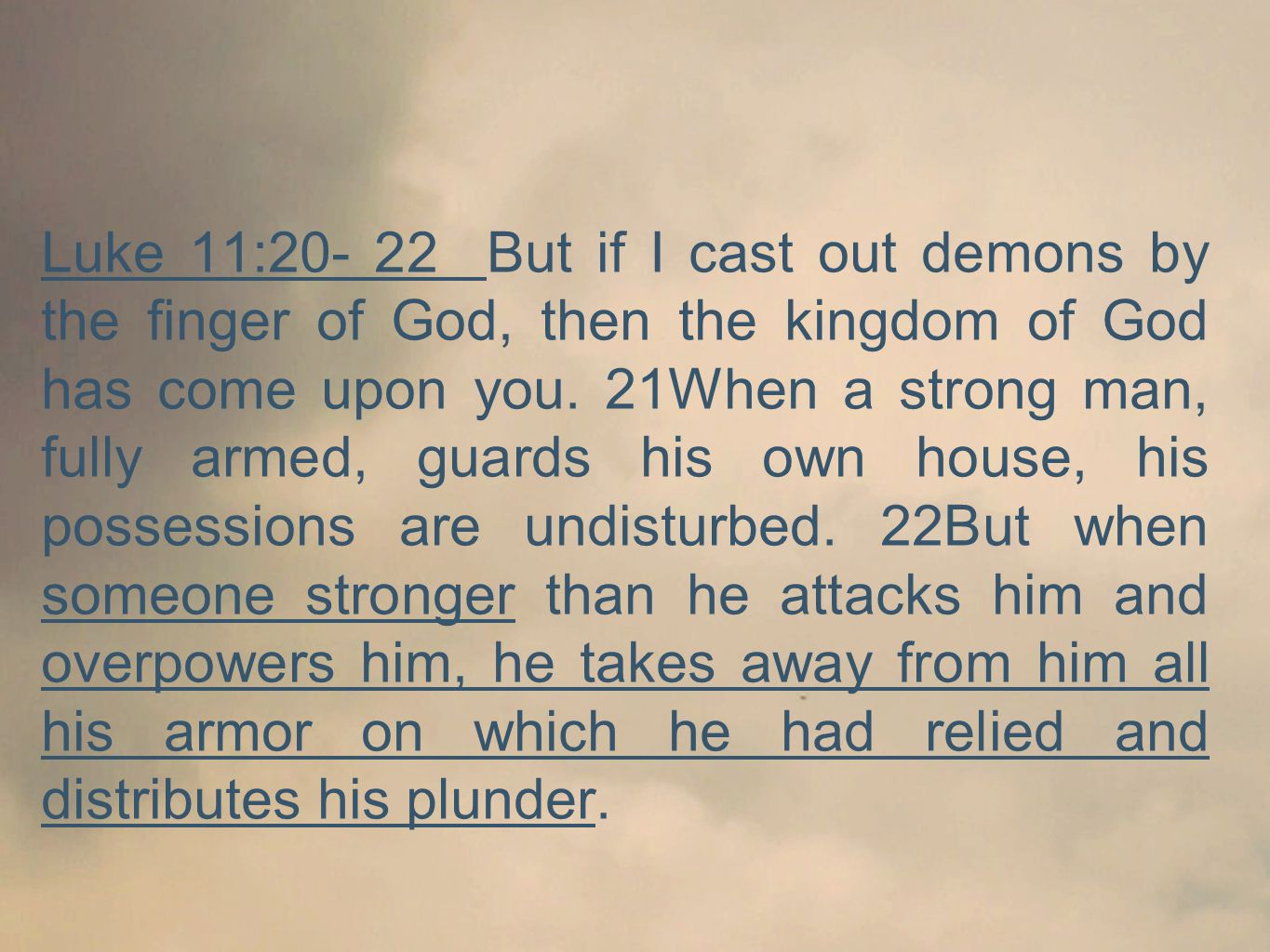 Luke 11:20- 22 But if I cast out demons by the finger of God, then the kingdom of God has come upon you.