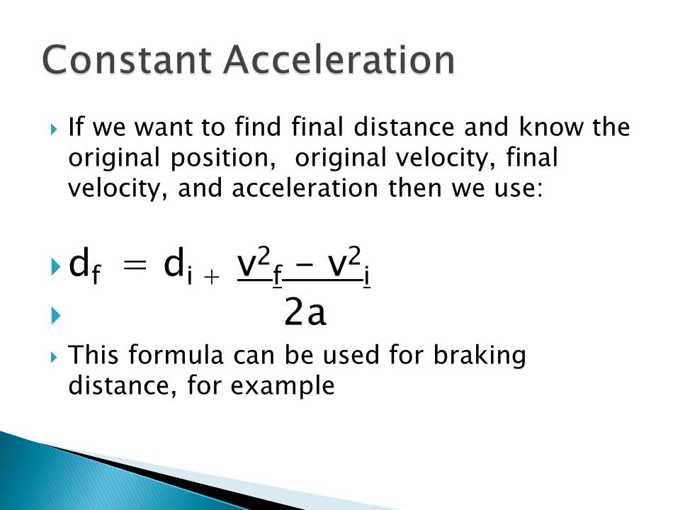  If we want to find final distance and know the original position, original velocity, final velocity, and acceleration then we use:  d f = d i + v 2