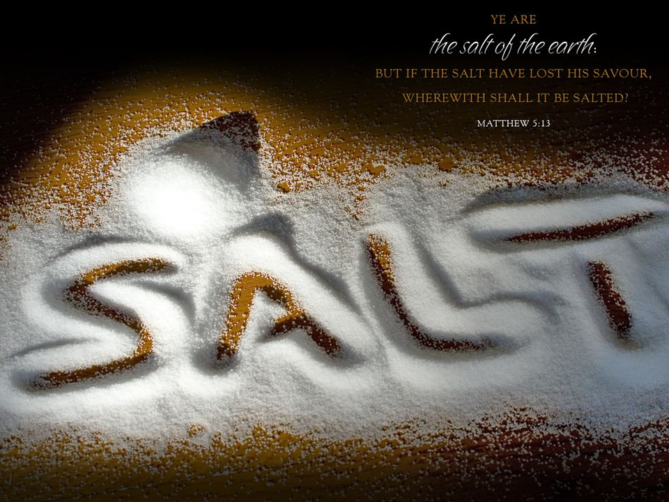 Matthew 5:13 (NKJV) 13 You are the salt of the earth; but if the salt loses its flavor, how shall it be seasoned.