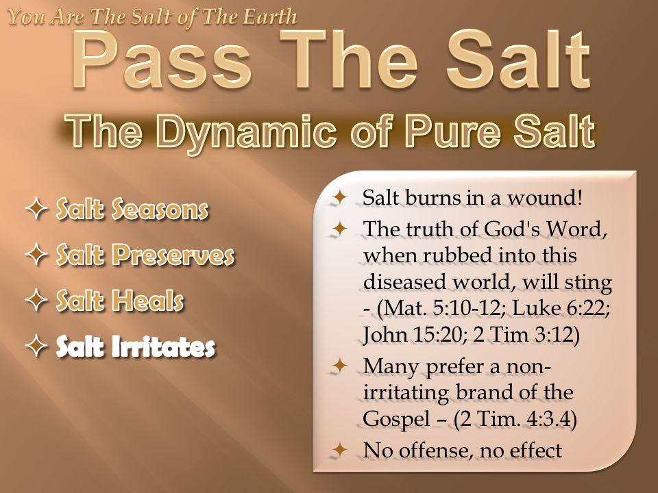  Salt burns in a wound.