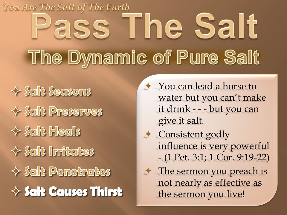  You can lead a horse to water but you can't make it drink - - - but you can give it salt.