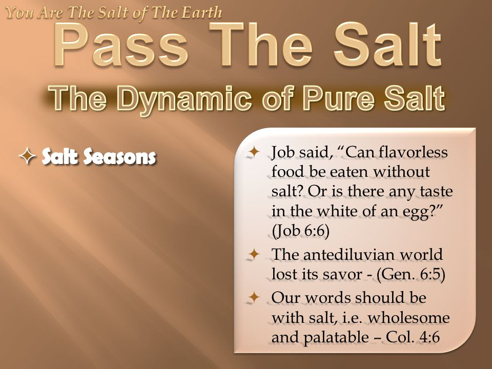  Job said, Can flavorless food be eaten without salt.
