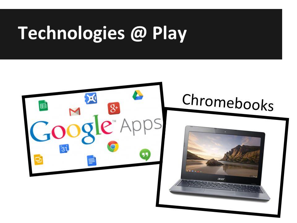 Technologies @ Play Chromebooks