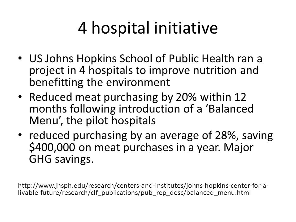 4 hospital initiative US Johns Hopkins School of Public Health ran a project in 4 hospitals to improve nutrition and benefitting the environment Reduc