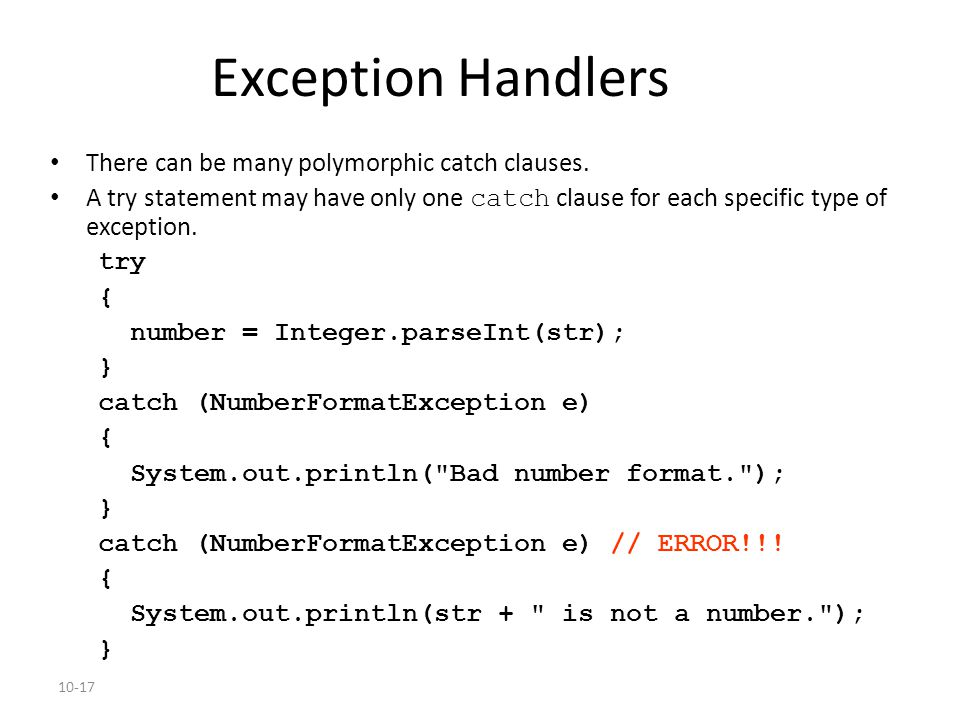10-17 Exception Handlers There can be many polymorphic catch clauses.