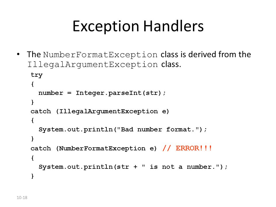 10-18 Exception Handlers The NumberFormatException class is derived from the IllegalArgumentException class.