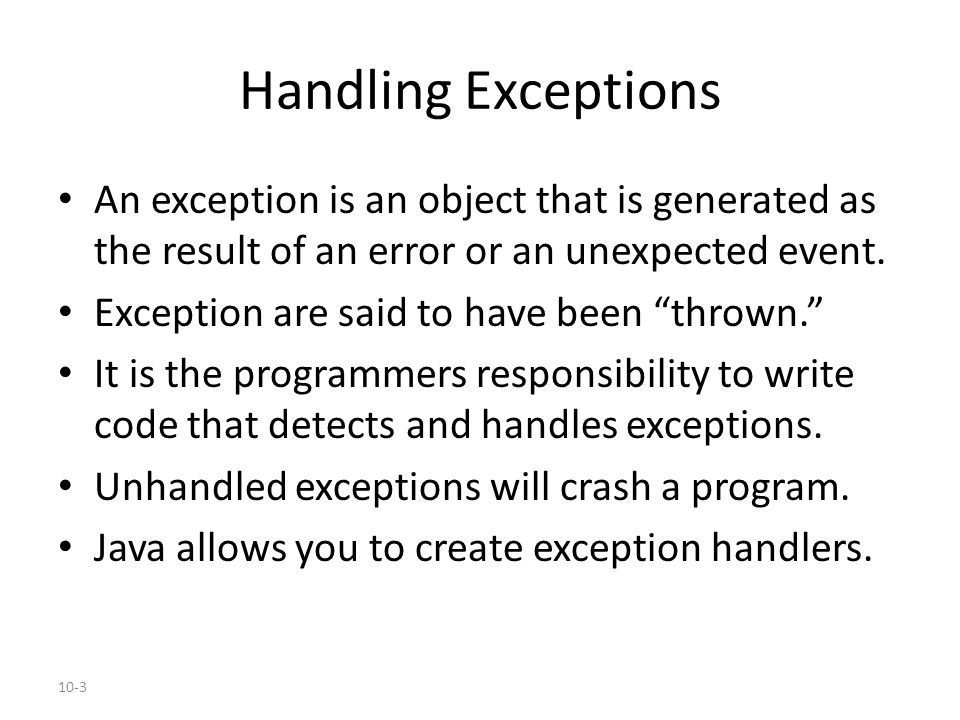 10-3 Handling Exceptions An exception is an object that is generated as the result of an error or an unexpected event.