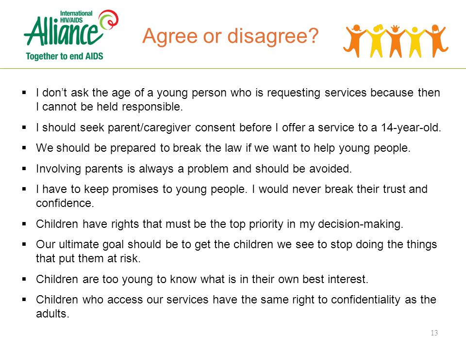  I don't ask the age of a young person who is requesting services because then I cannot be held responsible.
