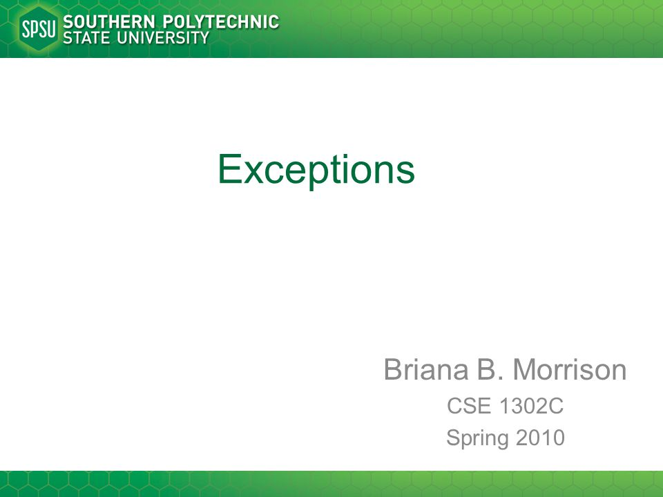 Exceptions Briana B. Morrison CSE 1302C Spring 2010