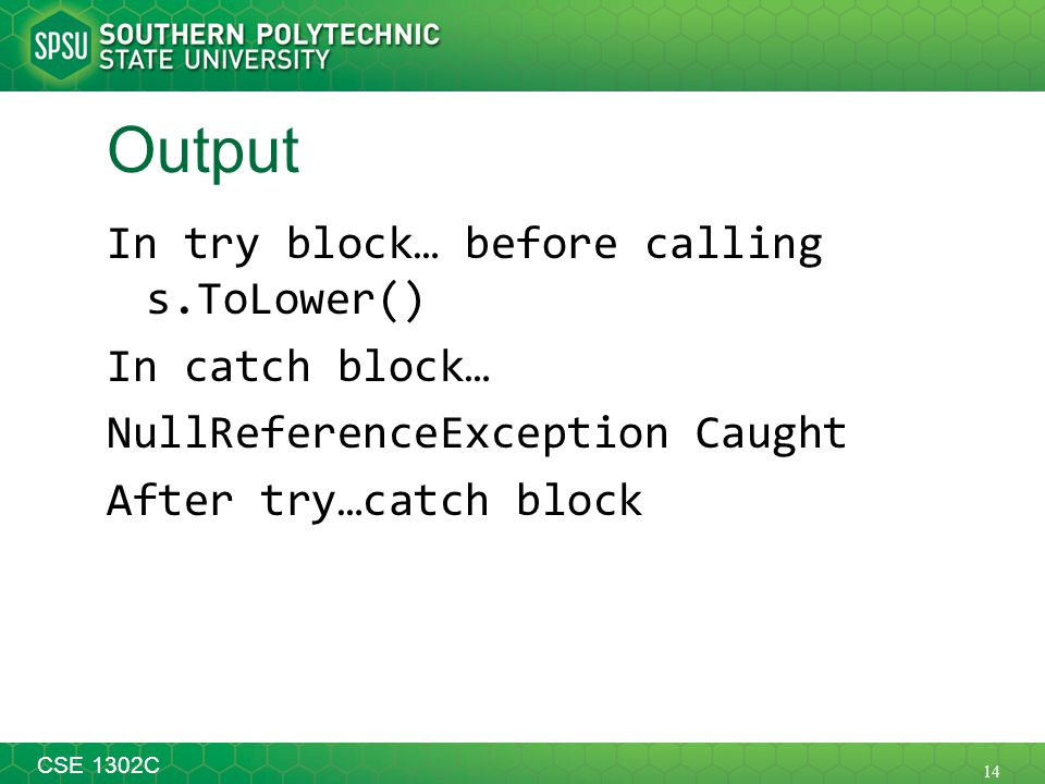 14 CSE 1302C Output In try block… before calling s.ToLower() In catch block… NullReferenceException Caught After try…catch block