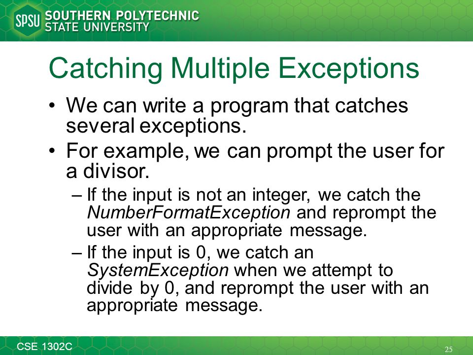 25 CSE 1302C Catching Multiple Exceptions We can write a program that catches several exceptions. For example, we can prompt the user for a divisor. –