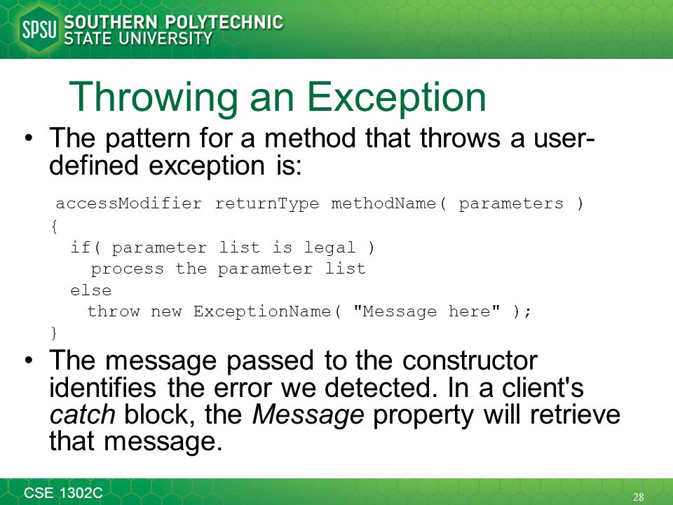 28 CSE 1302C Throwing an Exception The pattern for a method that throws a user- defined exception is: accessModifier returnType methodName( parameters