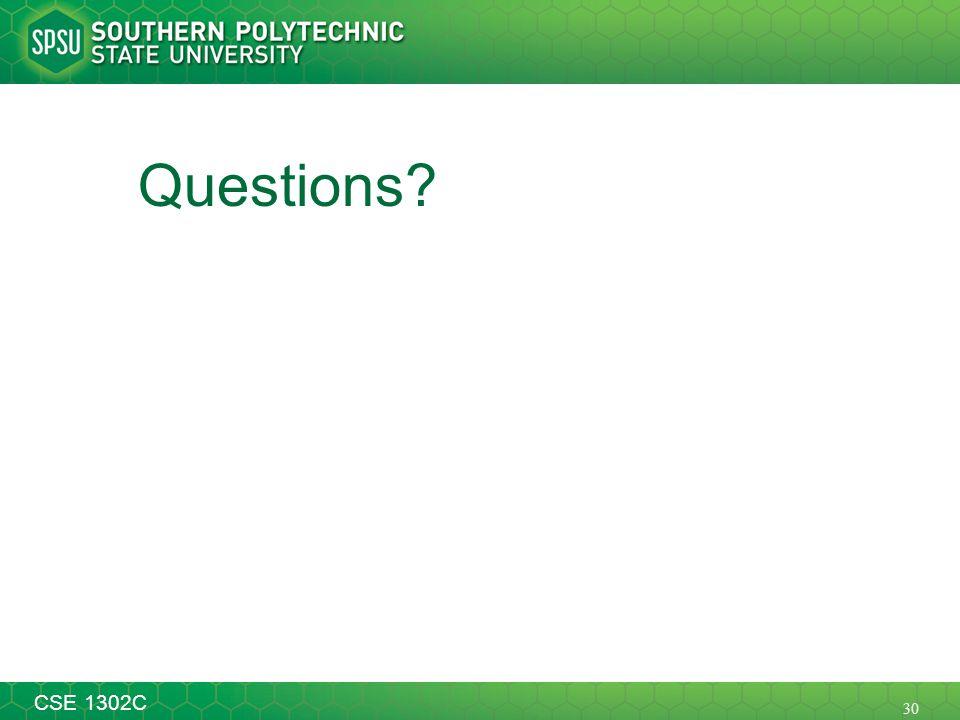 30 CSE 1302C Questions?