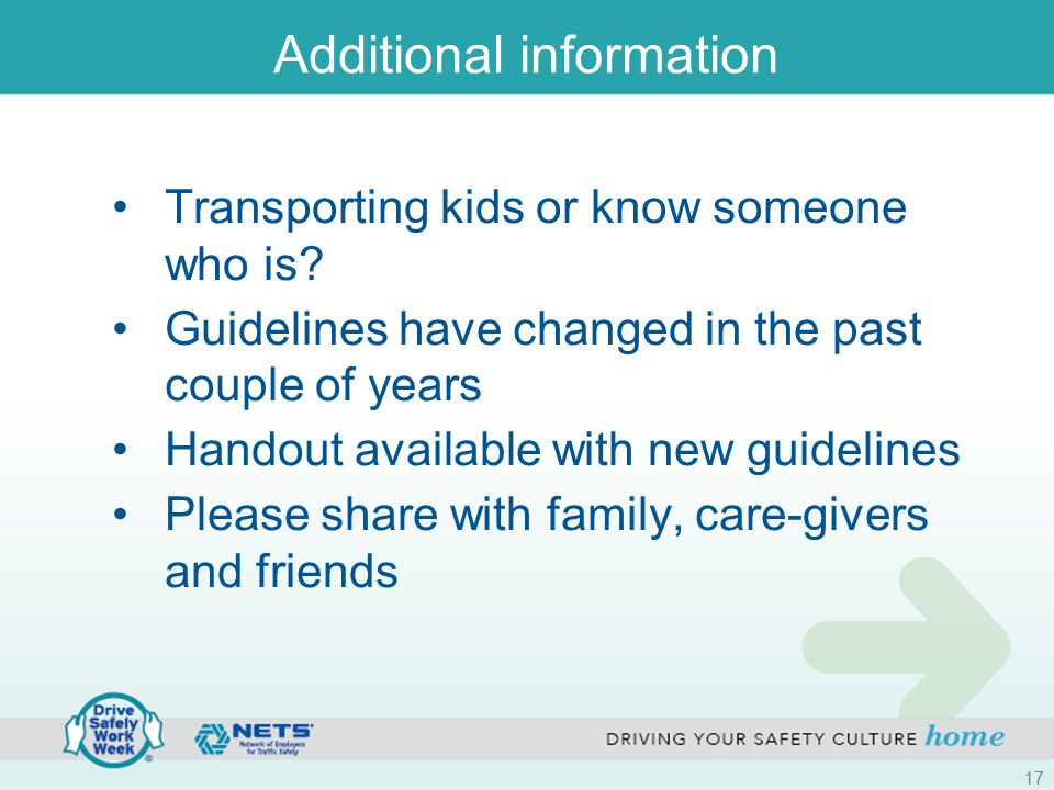 Additional information Transporting kids or know someone who is? Guidelines have changed in the past couple of years Handout available with new guidel