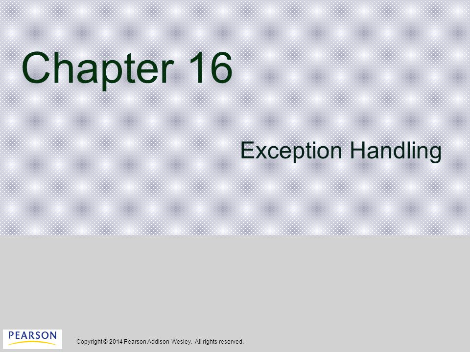 Copyright © 2014 Pearson Addison-Wesley. All rights reserved. Chapter 16 Exception Handling