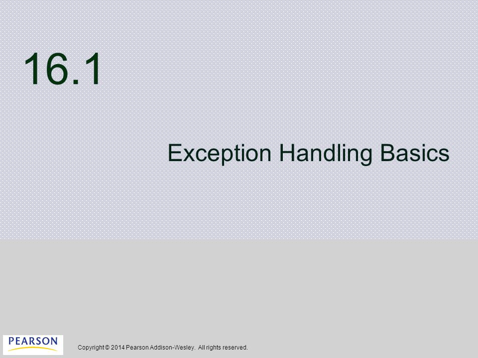 Copyright © 2014 Pearson Addison-Wesley. All rights reserved. 16.1 Exception Handling Basics