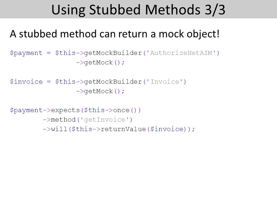 Using Stubbed Methods 3/3 A stubbed method can return a mock object.