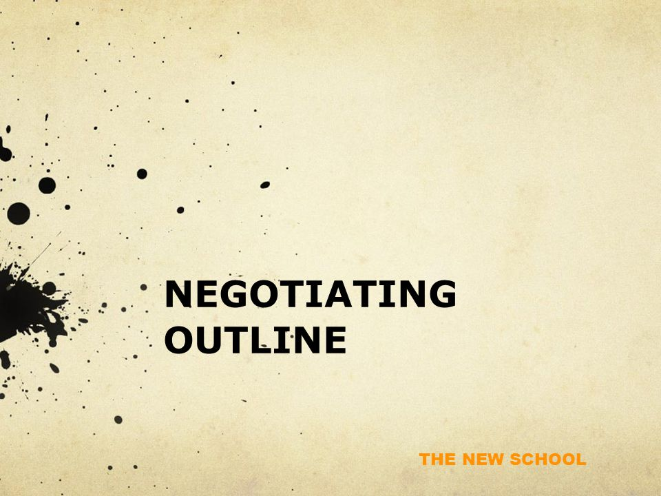 THE NEW SCHOOL NEGOTIATING OUTLINE