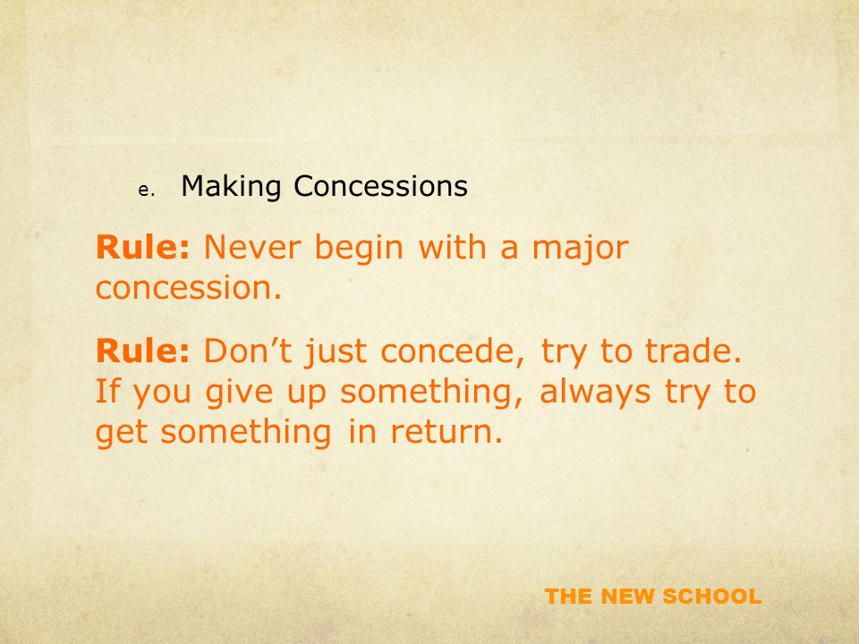 THE NEW SCHOOL e. Making Concessions Rule: Never begin with a major concession.
