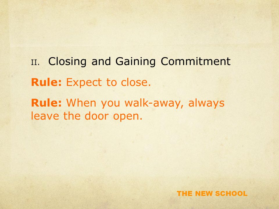 THE NEW SCHOOL II. Closing and Gaining Commitment Rule: Expect to close.