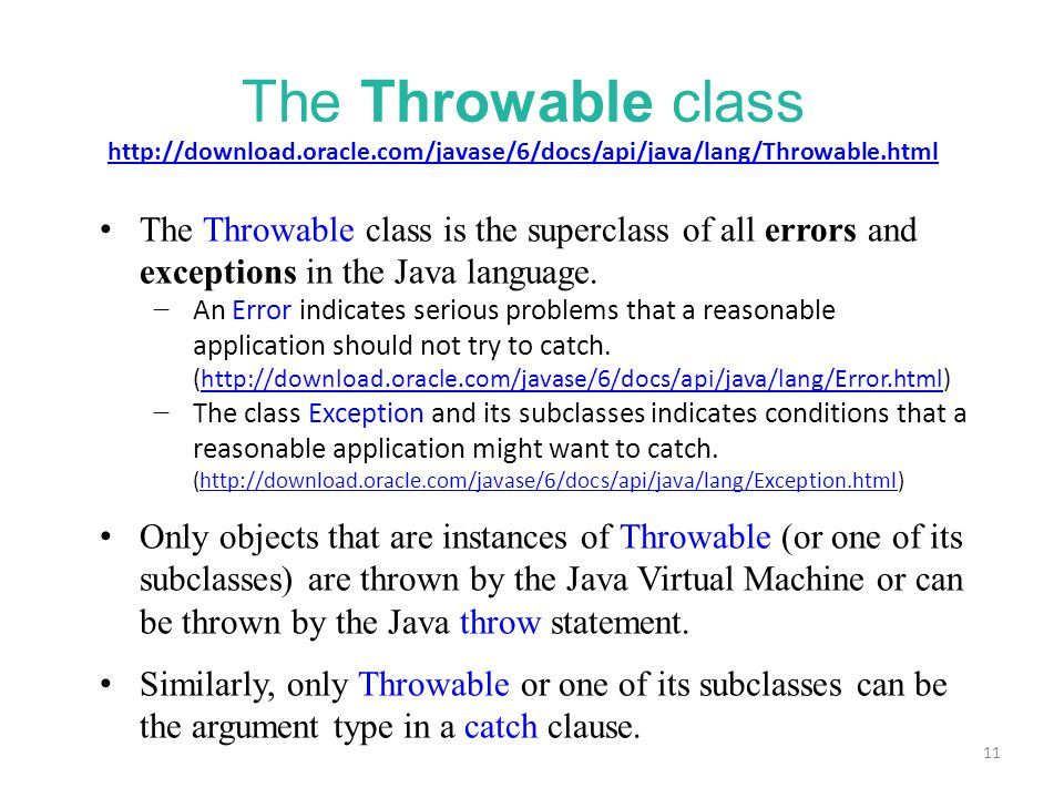 11 The Throwable class is the superclass of all errors and exceptions in the Java language. − An Error indicates serious problems that a reasonable ap