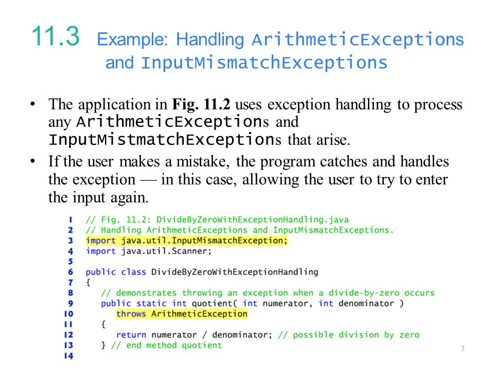 17 11.3 Example: Handling ArithmeticException s and InputMismatchExceptions The application in Fig. 11.2 uses exception handling to process any Arithm