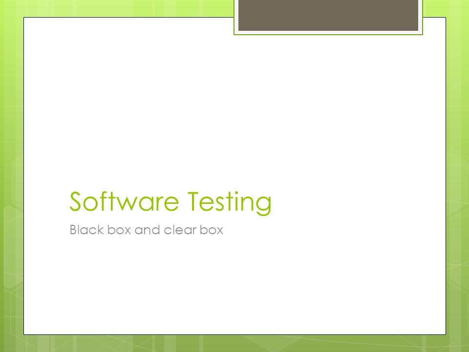 Software Testing Black box and clear box
