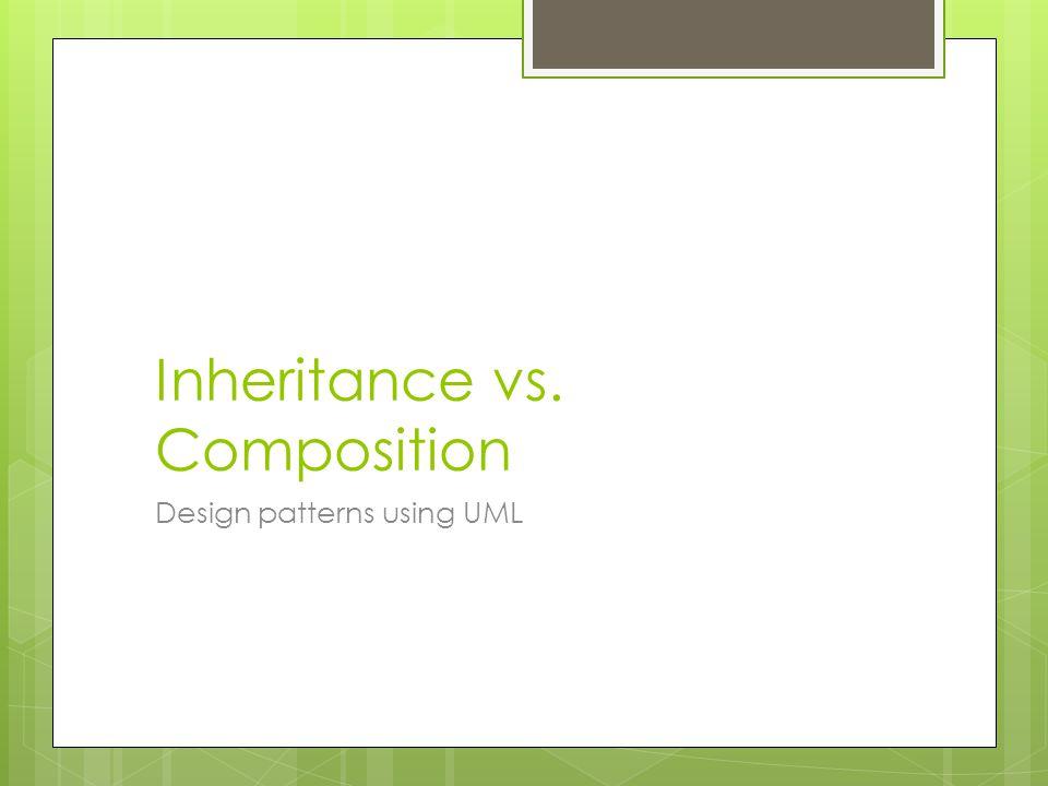Inheritance vs. Composition Design patterns using UML