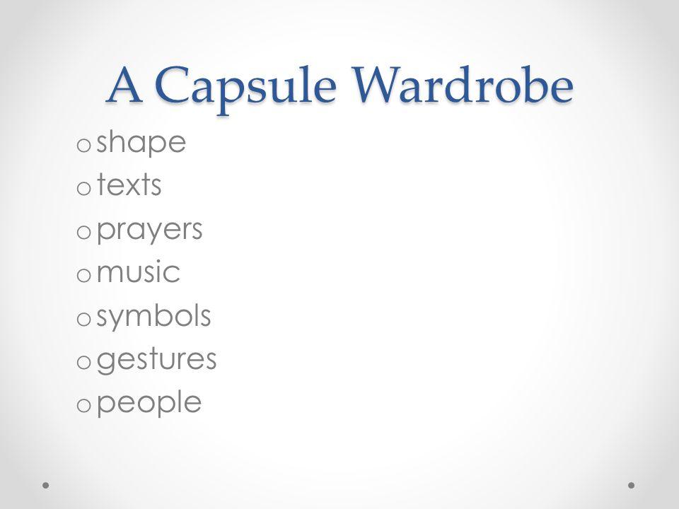 A Capsule Wardrobe o shape o texts o prayers o music o symbols o gestures o people