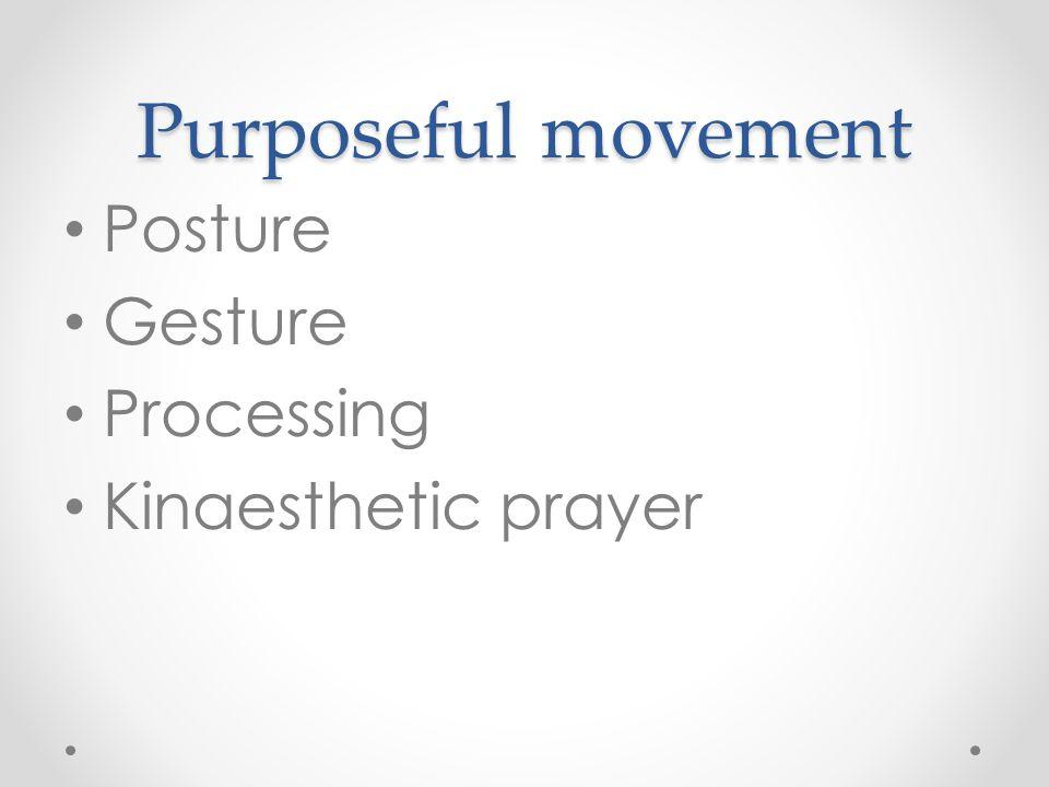 Purposeful movement Posture Gesture Processing Kinaesthetic prayer