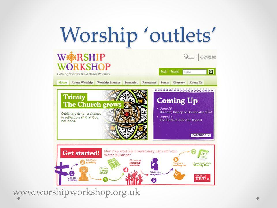 Worship 'outlets' www.worshipworkshop.org.uk