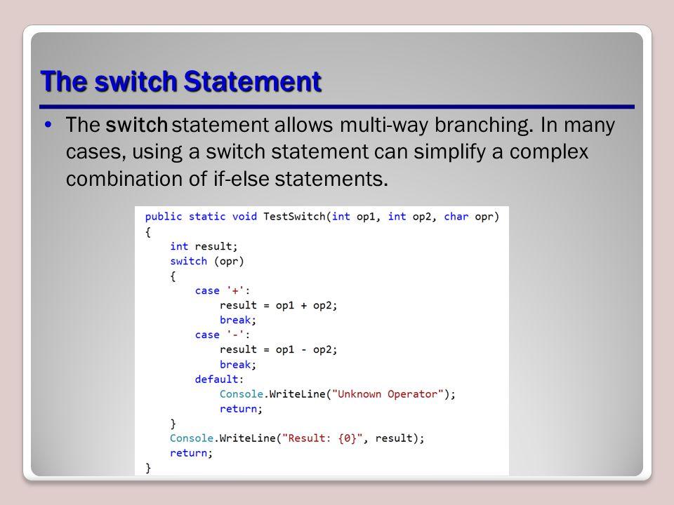 The switch Statement The switch statement allows multi-way branching.