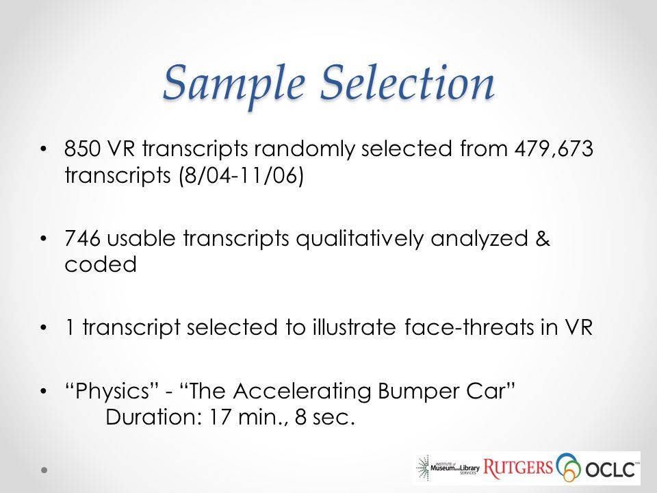 Sample Selection 850 VR transcripts randomly selected from 479,673 transcripts (8/04-11/06) 746 usable transcripts qualitatively analyzed & coded 1 tr