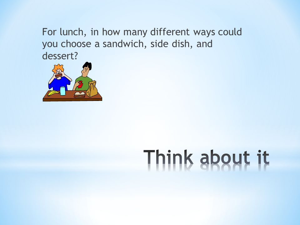 For lunch, in how many different ways could you choose a sandwich, side dish, and dessert?