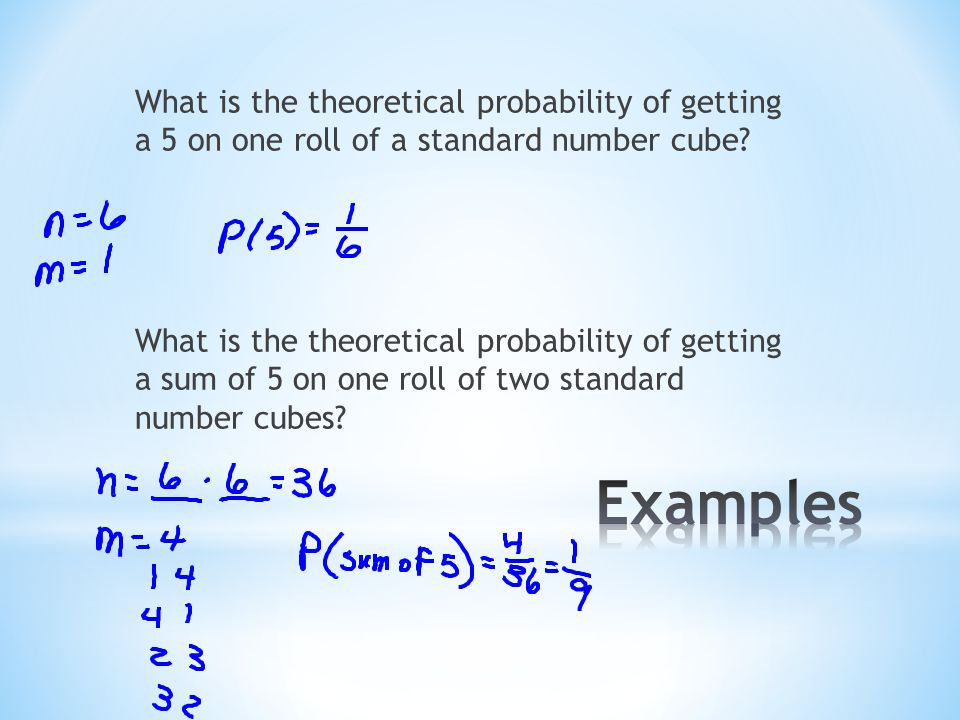 What is the theoretical probability of getting a 5 on one roll of a standard number cube? What is the theoretical probability of getting a sum of 5 on