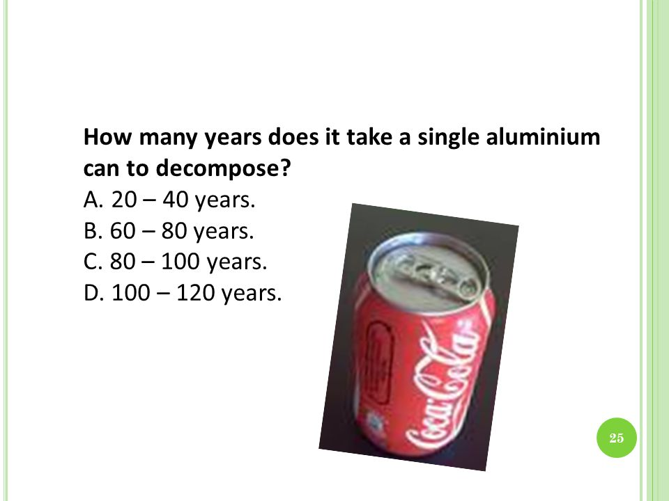How many years does it take a single aluminium can to decompose.