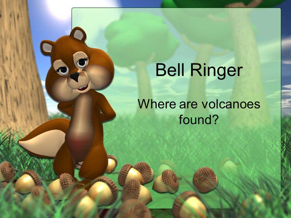 Bell Ringer Where are volcanoes found