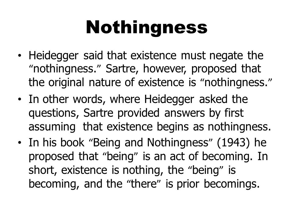Nothingness Heidegger said that existence must negate the nothingness.