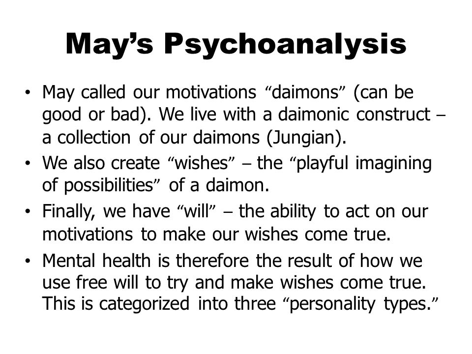 May's Psychoanalysis May called our motivations daimons (can be good or bad).
