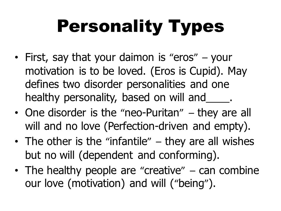 Personality Types First, say that your daimon is eros – your motivation is to be loved.