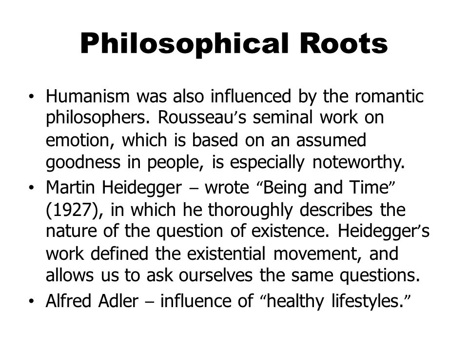 Philosophical Roots Humanism was also influenced by the romantic philosophers.